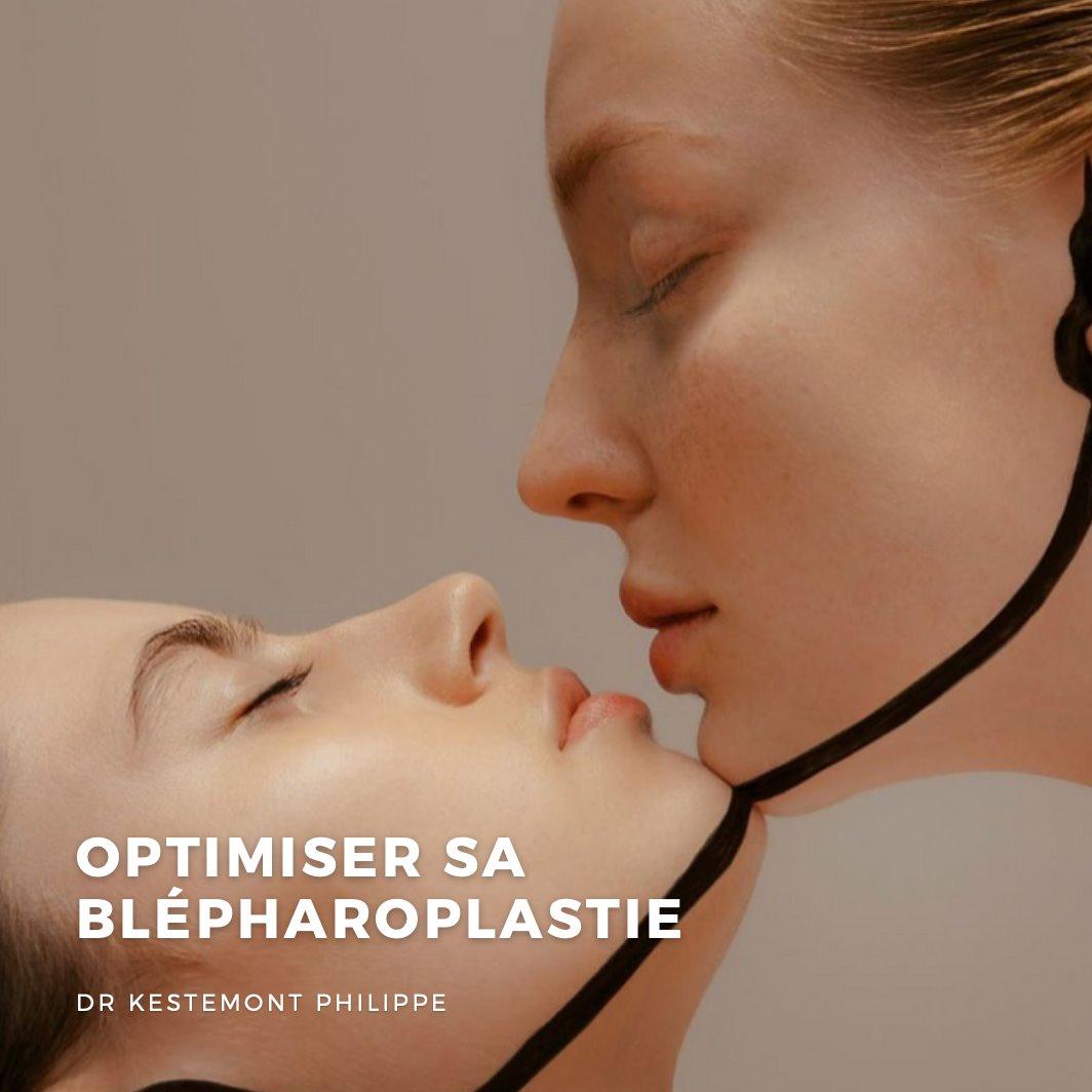 optimiser sa blepharoplastie docteur kestemont chirurgien de la face et du cou nice